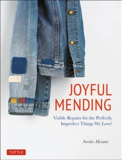 Joyful mending - visible repairs for the perfectly imperfect things we love