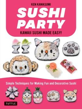 Sushi party - kawaii sushi made easy!