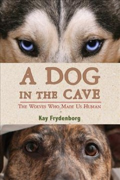 A-dog-in-the-cave-:-the-wolves-who-made-us-human