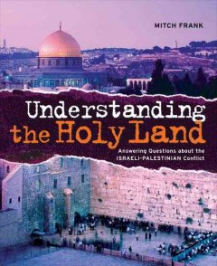 Understanding-the-Holy-Land-:-answering-questions-about-the-Israeli-Palestinian-Conflict