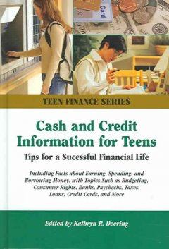 Cash-and-credit-information-for-teens-:-tips-for-a-successful-financial-life-:-including-facts-about-earning,-spending,-and-borrowing-money,-with-topics-such-as-budgeting,-consumer-rights,-banks,-paychecks,-taxes,-loans,-credit-cards,-and-more