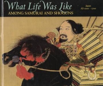 What-life-was-like-among-samurai-and-shoguns-:-Japan,-AD-1000-1700