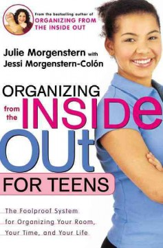 Organizing-from-the-inside-out-for-teens-:-the-foolproof-system-for-organizing-your-room,-your-time,-and-your-life