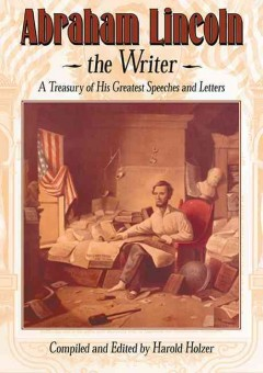 Abraham-Lincoln-:-the-writer-:-a-treasury-of-his-greatest-speeches-and-letters