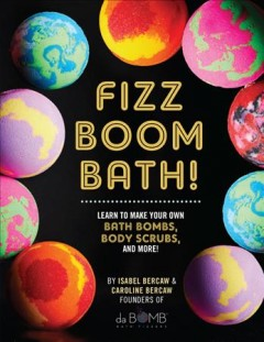 Fizz-boom-bath!-:-Learn-how-to-make-your-own-bath-bombs,-body-scrubs,-and-more!