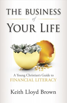The-business-of-your-life-:-a-young-Christian's-guide-to-financial-literacy