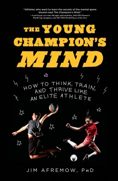 The-young-champion's-mind-:-How-to-think,-train,-and-thrive-like-an-elite-athlete