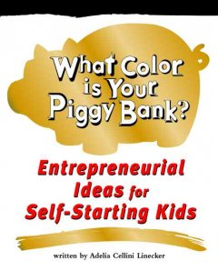 What-color-is-your-piggy-bank?-:-entrepreneurial-ideas-for-self-starting-kids