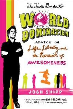 The-teen's-guide-to-world-domination-:-advice-on-life,-liberty,-and-the-pursuit-of-awesomeness