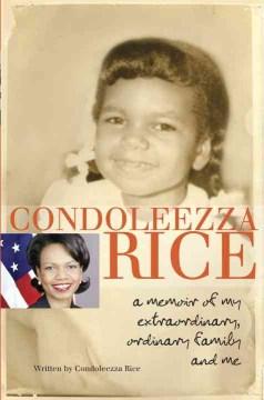 Condoleezza-Rice-:-a-memoir-of-my-extraordinary,-ordinary-family-and-me