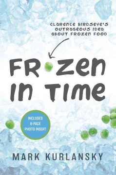 Frozen-in-time-:-Clarence-Birdseye's-outrageous-idea-about-frozen-food