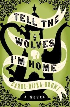 Tell-the-wolves-I'm-home-:-a-novel