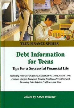 Debt-information-for-teens-:-tips-for-a-successful-financial-life-including-facts-about-money,-interest-rates,-loans,-credit-cards,-finance-charges,-predatory-lending-practices,-preventing-and-resolving-debt-related-problems,-and-more