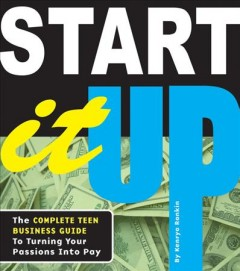 Start-it-up-:-the-complete-teen-business-guide-to-turning-your-passions-into-pay