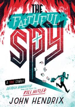 The-faithful-spy-:-Dietrich-Bonhoeffer-and-the-plot-to-kill-Hitler
