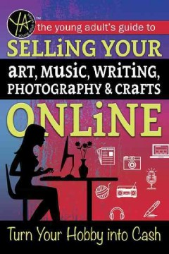 The-young-adult's-guide-to-selling-your-art,-music,-writing,-photography,-&-crafts-online-:-turn-your-hobby-into-cash