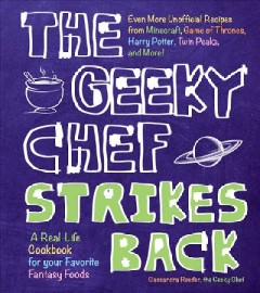 The-Geeky-Chef-strikes-back!-:-even-more-unofficial-recipes-from-Minecraft,-Game-of-Thrones,-Harry-Potter,-Twin-Peaks,-and-more!