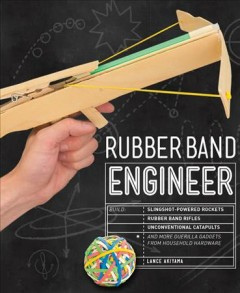 Rubber-band-engineer-:-build-slingshot-powered-rockets,-rubber-band-rifles,-unconventional-catapults,-and-more-guerilla-gadgets-from-household-hardware