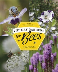 Victory-gardens-for-bees-:-a-DIY-guide-to-saving-the-bees