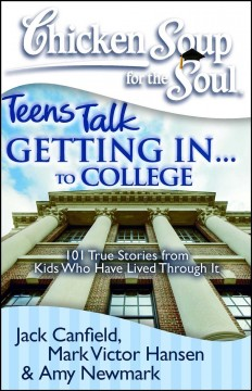 Chicken-soup-for-the-soul-:-teens-talk-getting-in...to-college