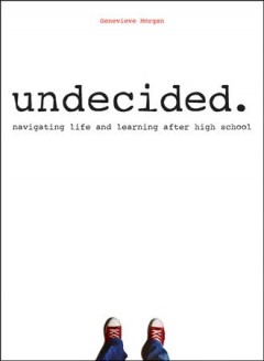 Undecided-:-navigating-life-and-learning-after-high-school