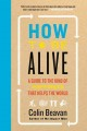 How to be alive : a guide to the kind of happiness that helps the world