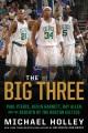 The big three : Paul Pierce, Kevin Garnett, Ray Allen and the rebirth of the Boston Celtics