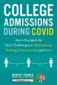 College admissions during COVID : how to navigate the new challenges in admissions, testing, financial aid, and more