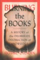 Burning the books : a history of the deliberate destruction of knowledge