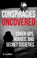 Conspiracies uncovered : cover-ups, hoaxes, and secret societies