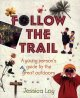 Follow the trail : a young person's guide to the great outdoors