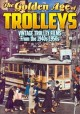 The golden age of trolleys : vintage trolley films from the 1940s-1950s.