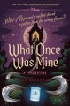 What once was mine : a twisted tale : What if Rapunzel's mother drank a potion from the wrong flower?