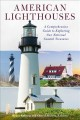 American lighthouses : a comprehensive guide to exploring our national coastal treasures
