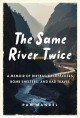 The same river twice : a memoir of dirtbag backpackers, bomb shelters, and bad travel