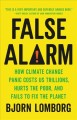 False alarm : how climate change panic costs us trillions, hurts the poor, and fails to fix the planet