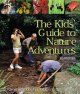 The kids' guide to nature adventures : 80 great activities for exploring the outdoors