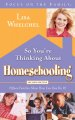So you're thinking about homeschooling : fifteen families show how you can do it!