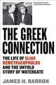 The Greek connection : the life of Elias Demetracopoulos and the untold story of Watergate