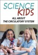 All about the circulatory system.