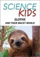 Science kids. Sloths and their wacky world.