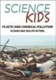 Science kids. Plastic and chemical pollution, oceans and sea life in peril.