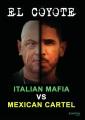 El Coyote. Italian Mafia vs Mexican Cartel