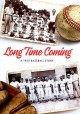 Long time coming : a 1955 baseball story