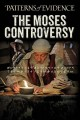 Patterns of evidence : the Moses controversy