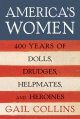 America's women : four hundred years of dolls, drudges, helpmates, and heroines