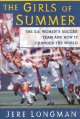 The girls of summer : the U.S. women's soccer team and how they changed the world