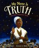 My name is Truth : the life of Sojourner Truth