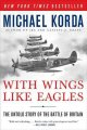 With Wings Like Eagles : the Untold Story of the Battle of Britain