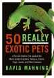 50 really exotic pets : a fur-and-feather-free guide to the most lovable tarantulas, tortoises, snakes, frogs, lizards, and other creatures